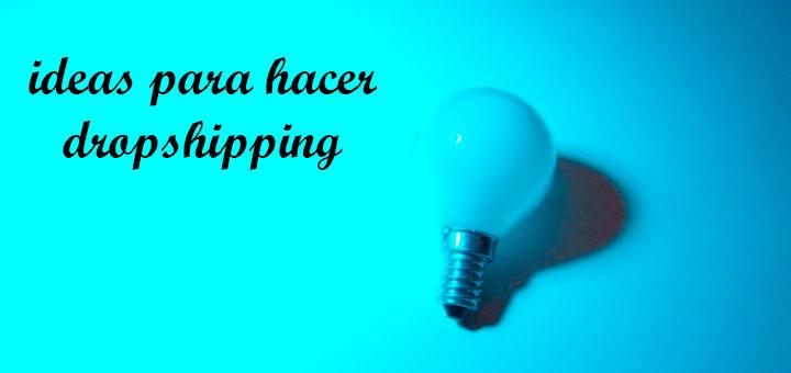 Nuevas ideas para hacer dropshipping